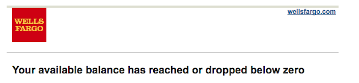from Wells Fargo: Your account has reached zero.